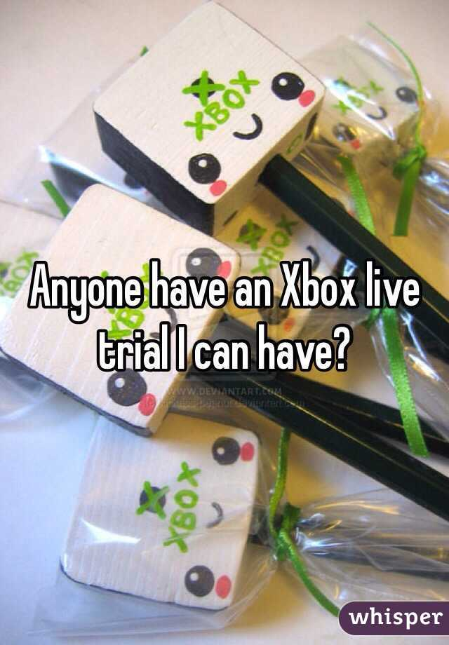 Anyone have an Xbox live trial I can have?