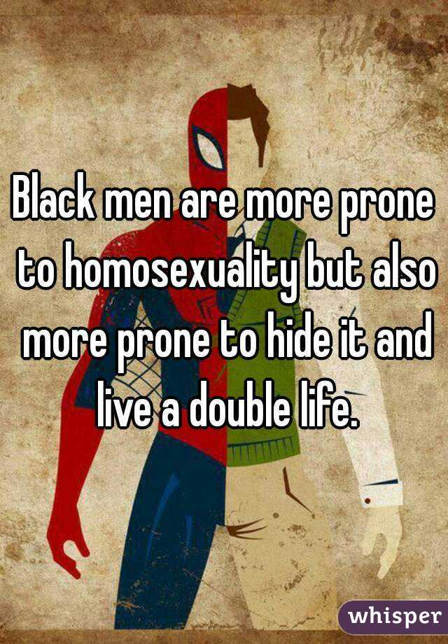 Black men are more prone to homosexuality but also more prone to hide it and live a double life.