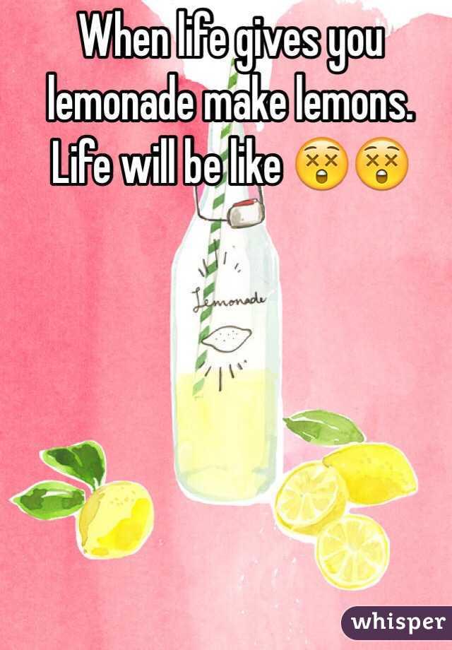 When life gives you lemonade make lemons. Life will be like 😲😲