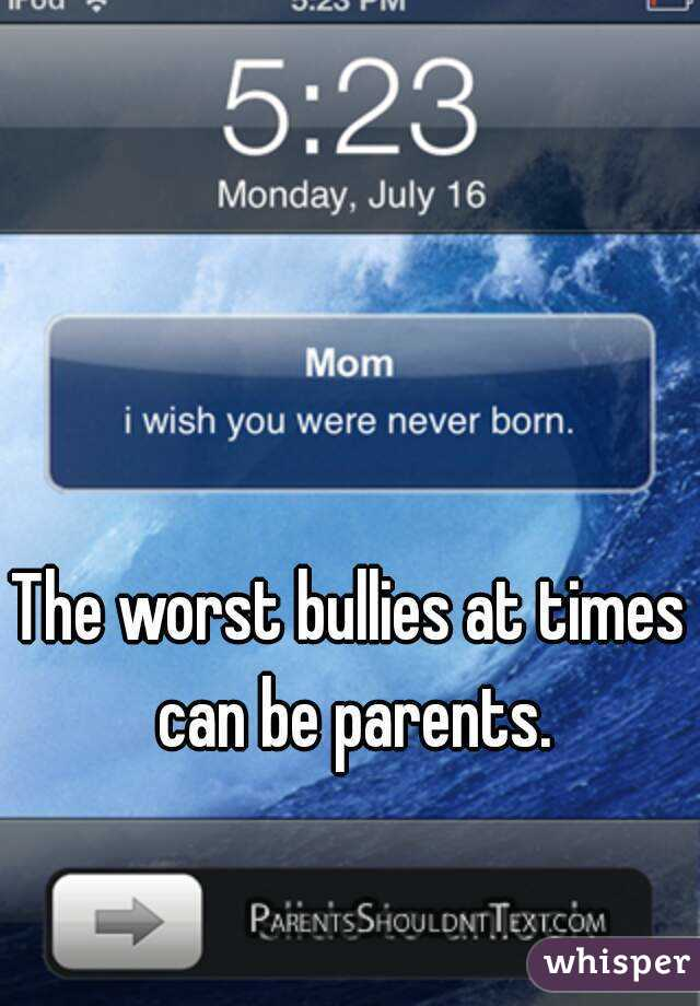 The worst bullies at times can be parents.