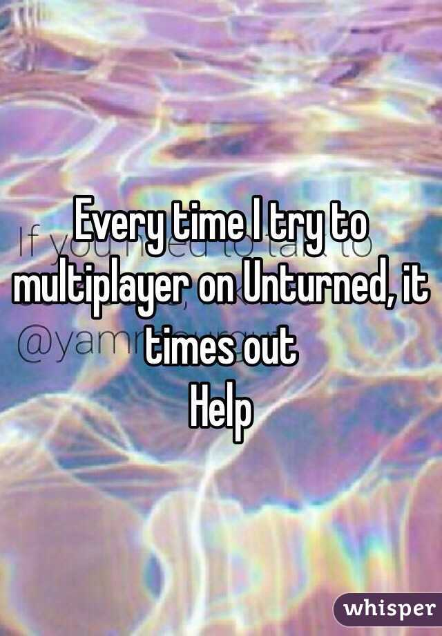 Every time I try to multiplayer on Unturned, it times out Help