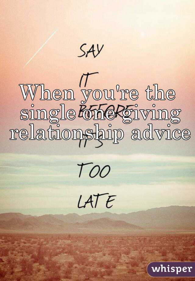 When you're the single one giving relationship advice