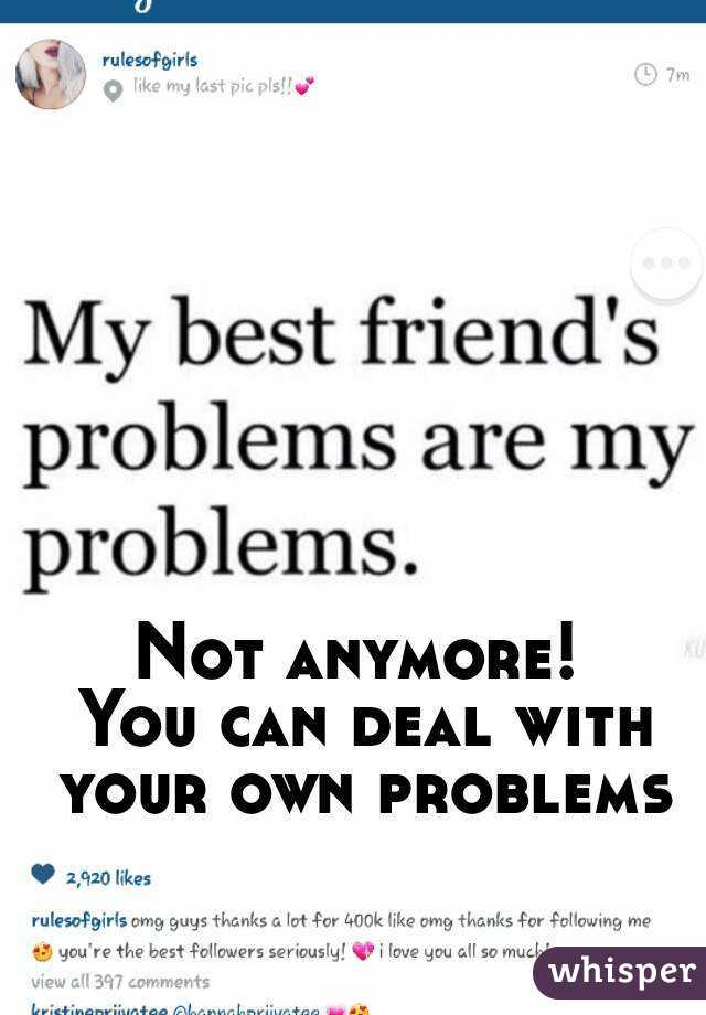 Not anymore!  You can deal with your own problems
