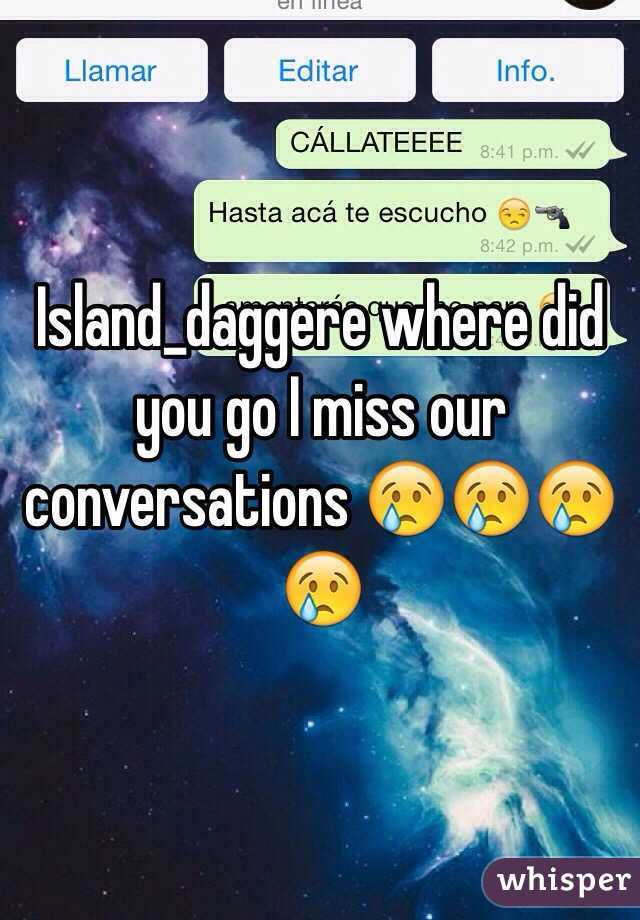Island_daggere where did you go I miss our conversations 😢😢😢😢