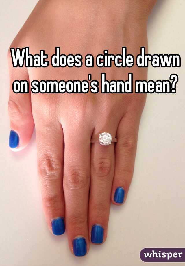 What does a circle drawn on someone's hand mean?