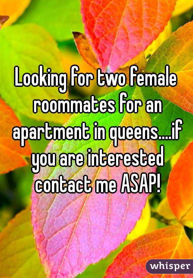 Looking for two female roommates for an apartment in queens....if you are interested contact me ASAP!