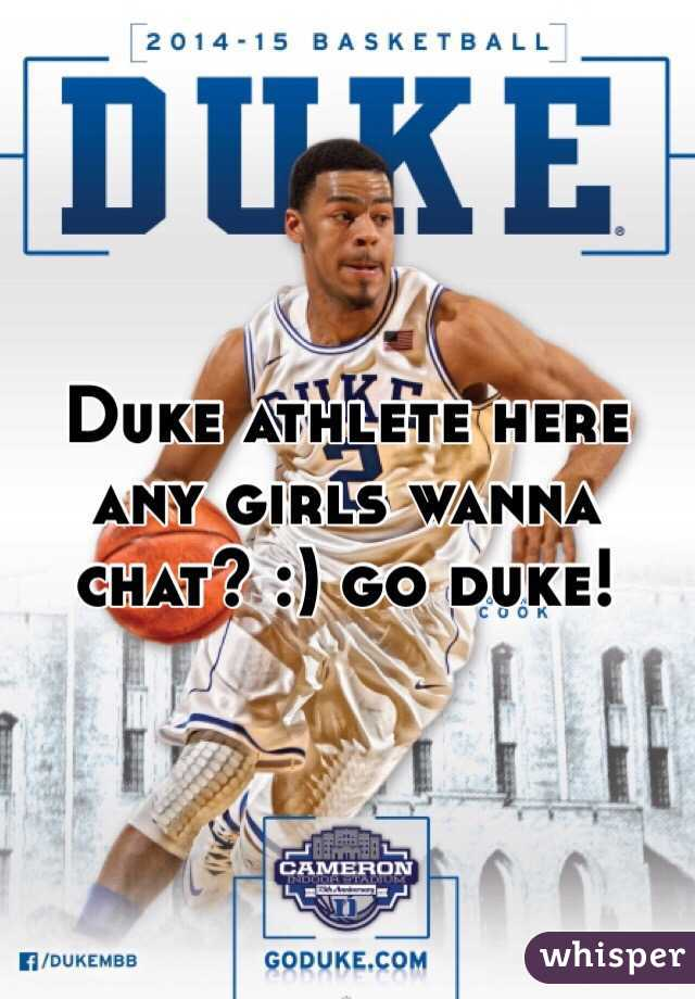 Duke athlete here any girls wanna chat? :) go duke!