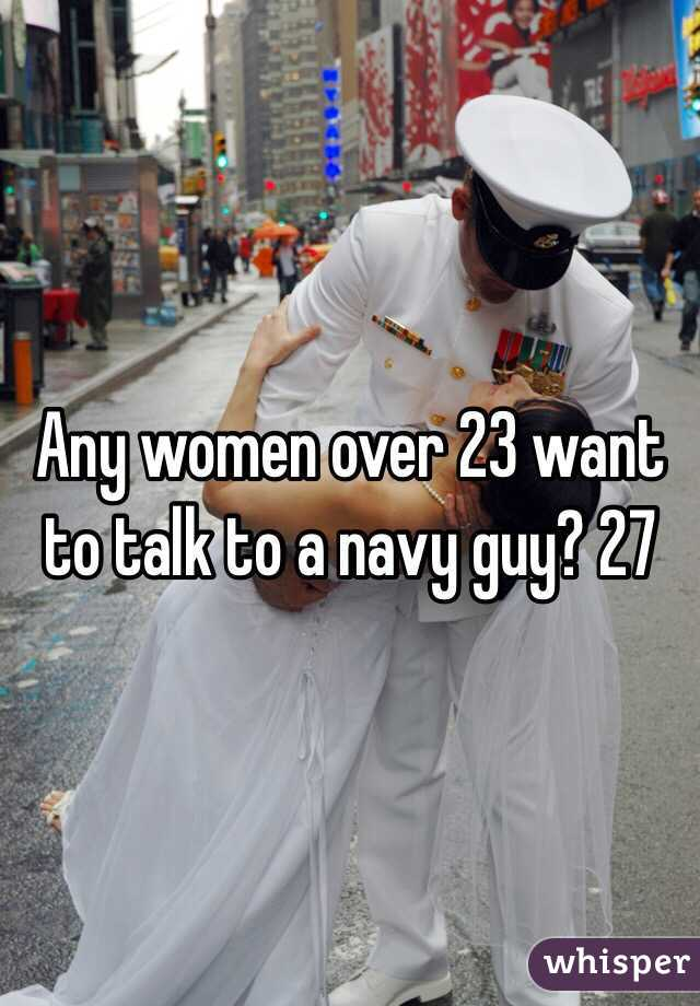 Any women over 23 want to talk to a navy guy? 27