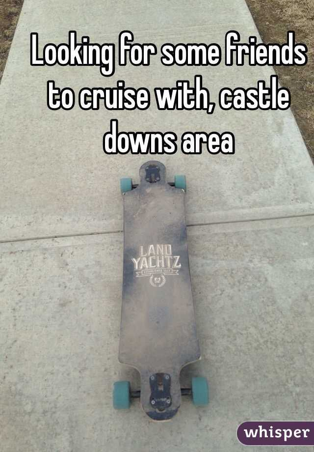 Looking for some friends to cruise with, castle downs area