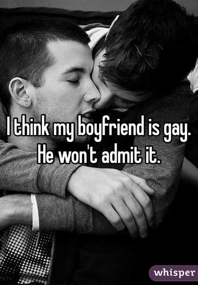 My boyfriend acts gay