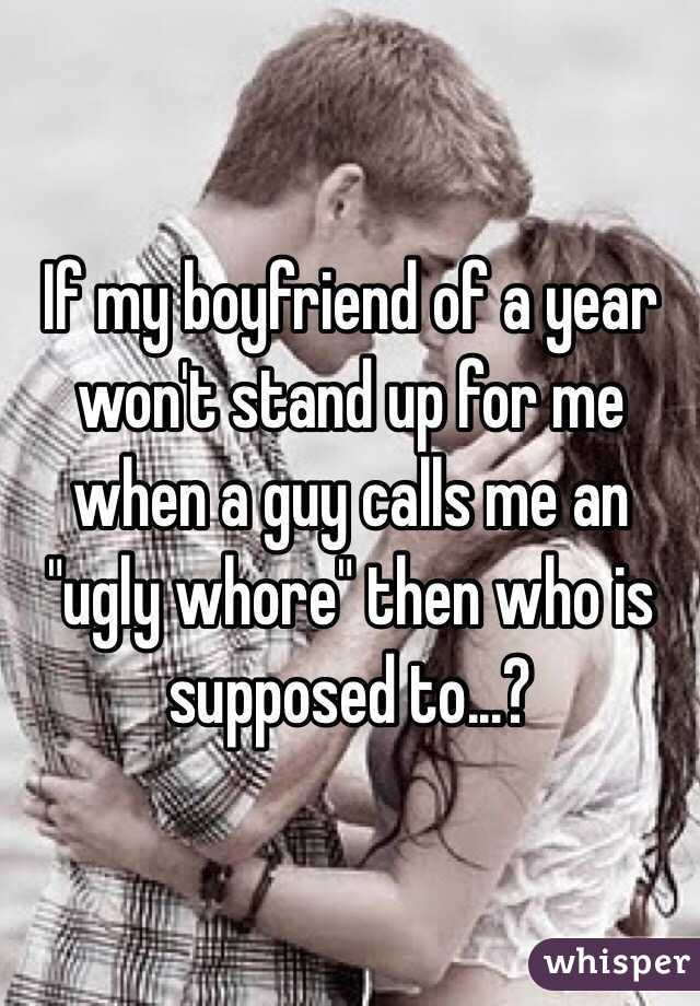 "If my boyfriend of a year won't stand up for me when a guy calls me an ""ugly whore"" then who is supposed to...?"