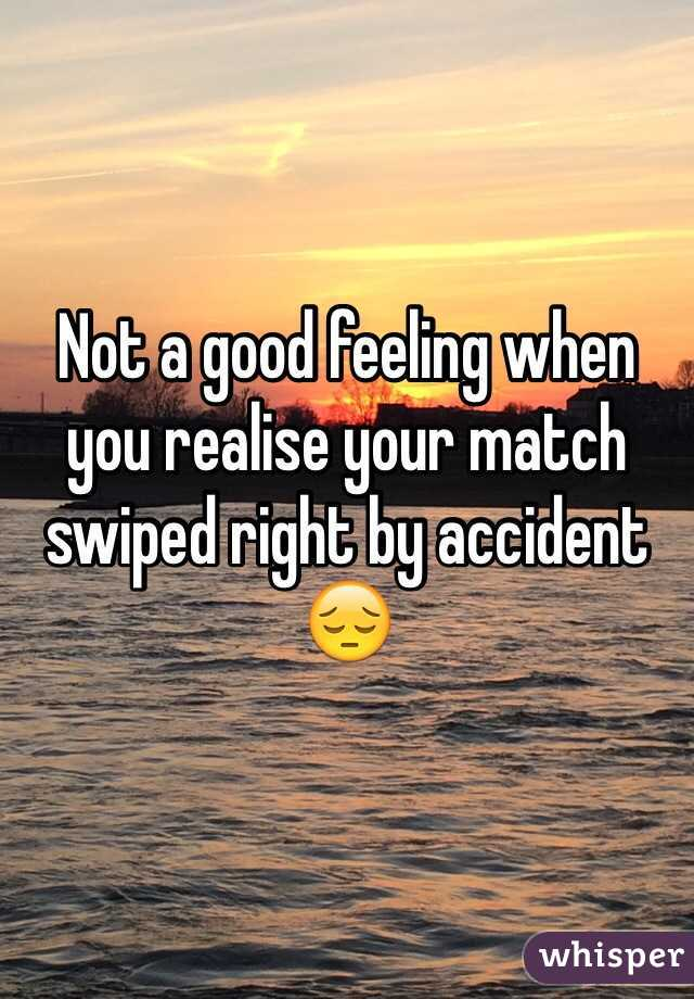 Not a good feeling when you realise your match swiped right by accident 😔