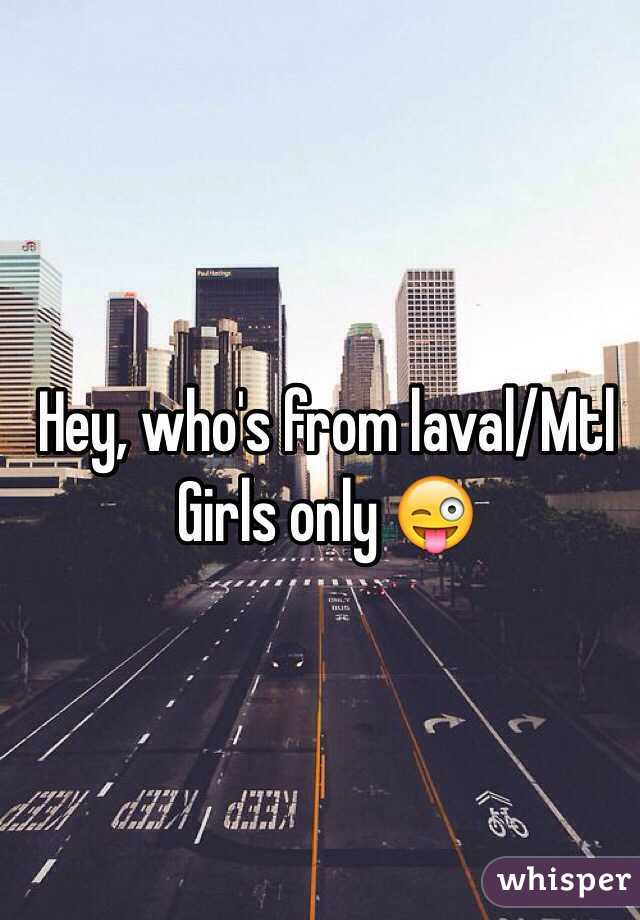 Hey, who's from laval/Mtl Girls only 😜