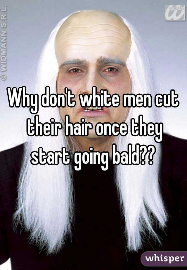 Why don't white men cut their hair once they start going bald??