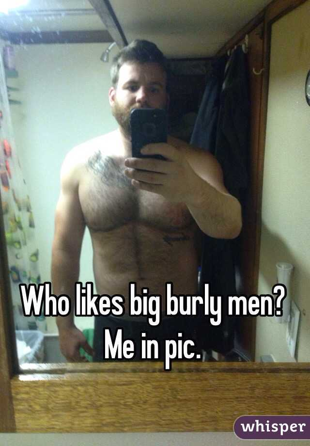 Who likes big burly men?  Me in pic.