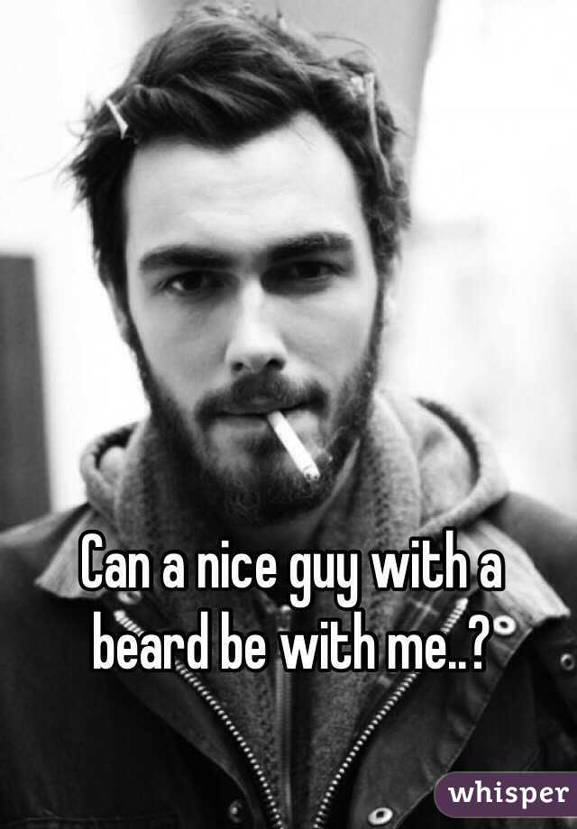 Can a nice guy with a beard be with me..?