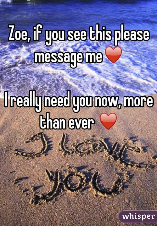 Zoe, if you see this please message me♥️  I really need you now, more than ever ♥️