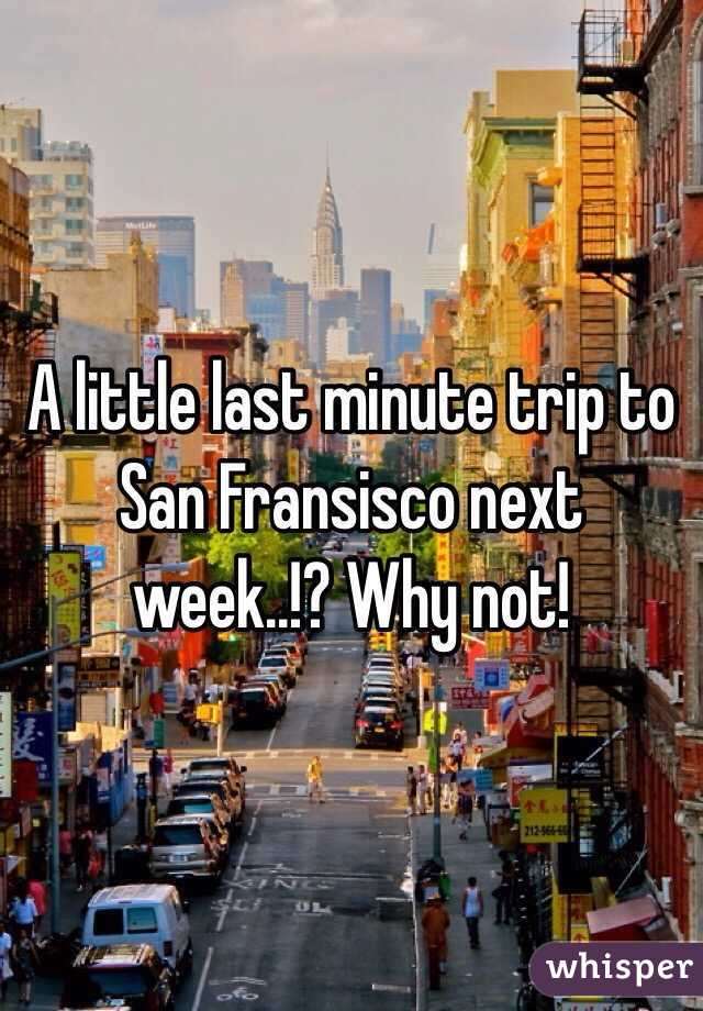A little last minute trip to San Fransisco next week..!? Why not!