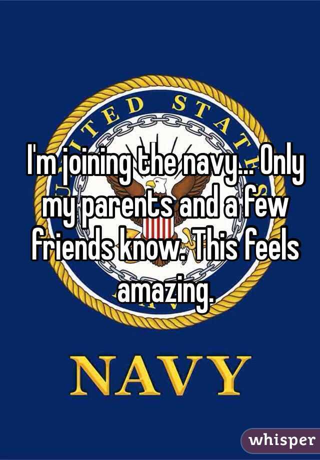 I'm joining the navy... Only my parents and a few friends know. This feels amazing.