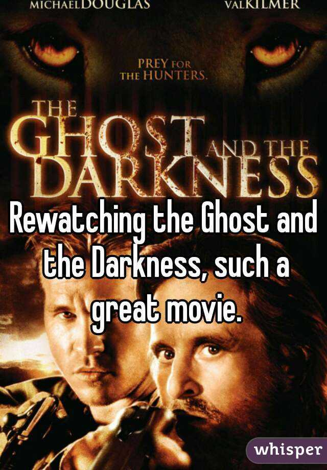 Rewatching the Ghost and the Darkness, such a great movie.