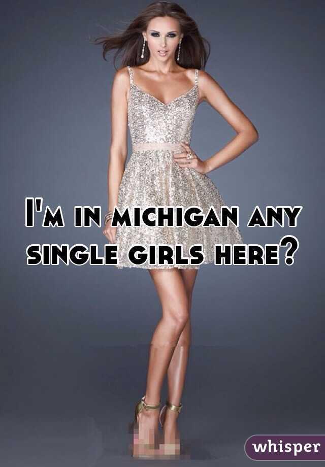 I'm in michigan any single girls here?