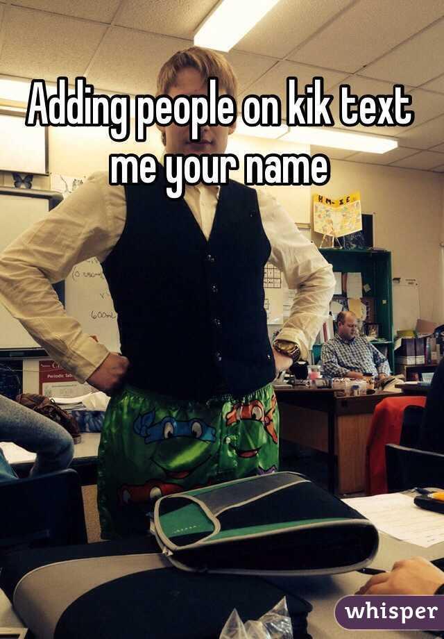 Adding people on kik text me your name