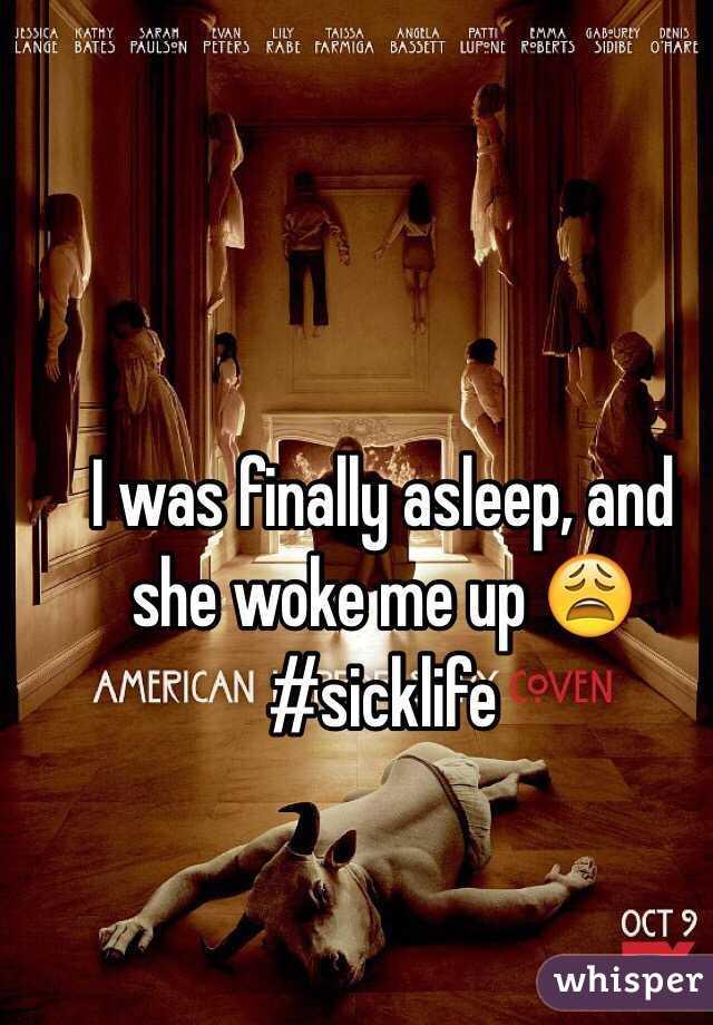 I was finally asleep, and she woke me up 😩 #sicklife