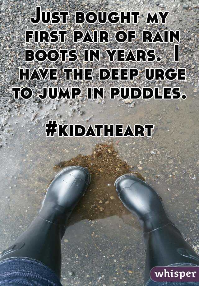 Just bought my first pair of rain boots in years.  I have the deep urge to jump in puddles.   #kidatheart