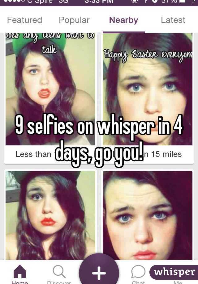 9 selfies on whisper in 4 days, go you!