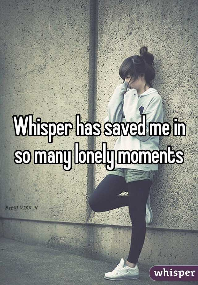 Whisper has saved me in so many lonely moments