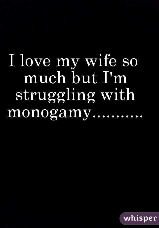 I love my wife so much but I'm struggling with monogamy...........