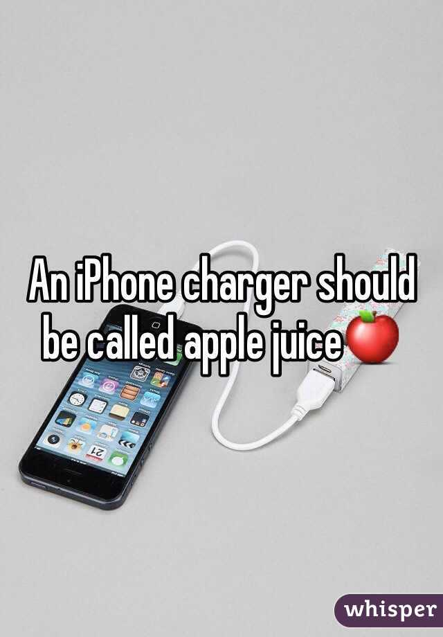 An iPhone charger should be called apple juice🍎