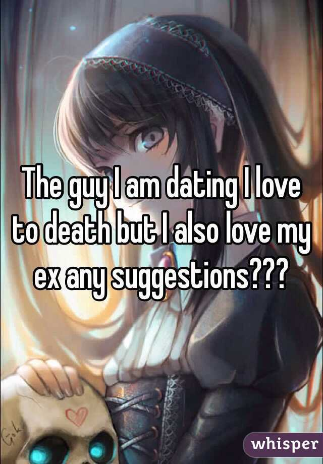 The guy I am dating I love to death but I also love my ex any suggestions???