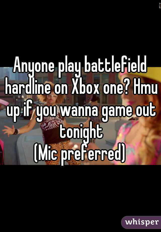 Anyone play battlefield hardline on Xbox one? Hmu up if you wanna game out tonight (Mic preferred)