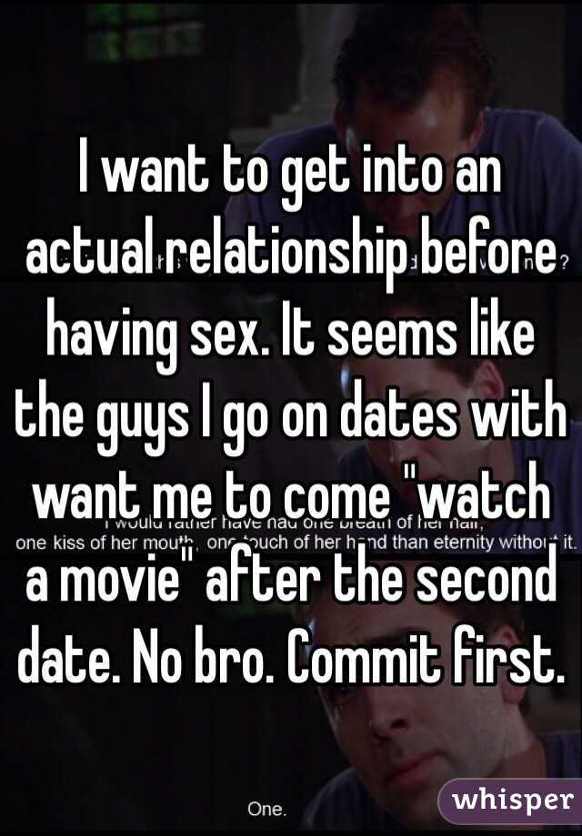 """I want to get into an actual relationship before having sex. It seems like the guys I go on dates with want me to come """"watch a movie"""" after the second date. No bro. Commit first."""