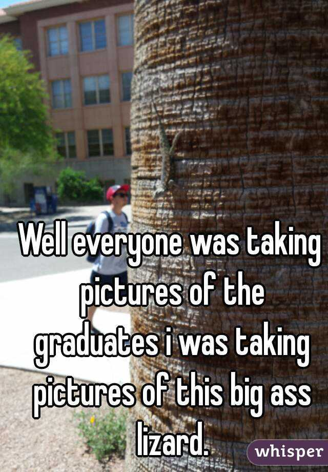 Well everyone was taking pictures of the graduates i was taking pictures of this big ass lizard.
