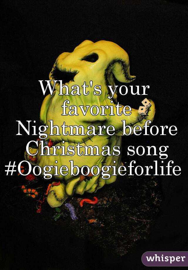 What's your favorite Nightmare before Christmas song #Oogieboogieforlife