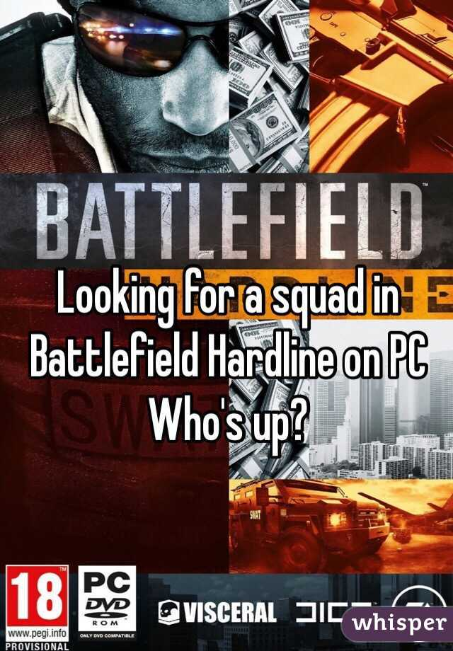 Looking for a squad in Battlefield Hardline on PC Who's up?