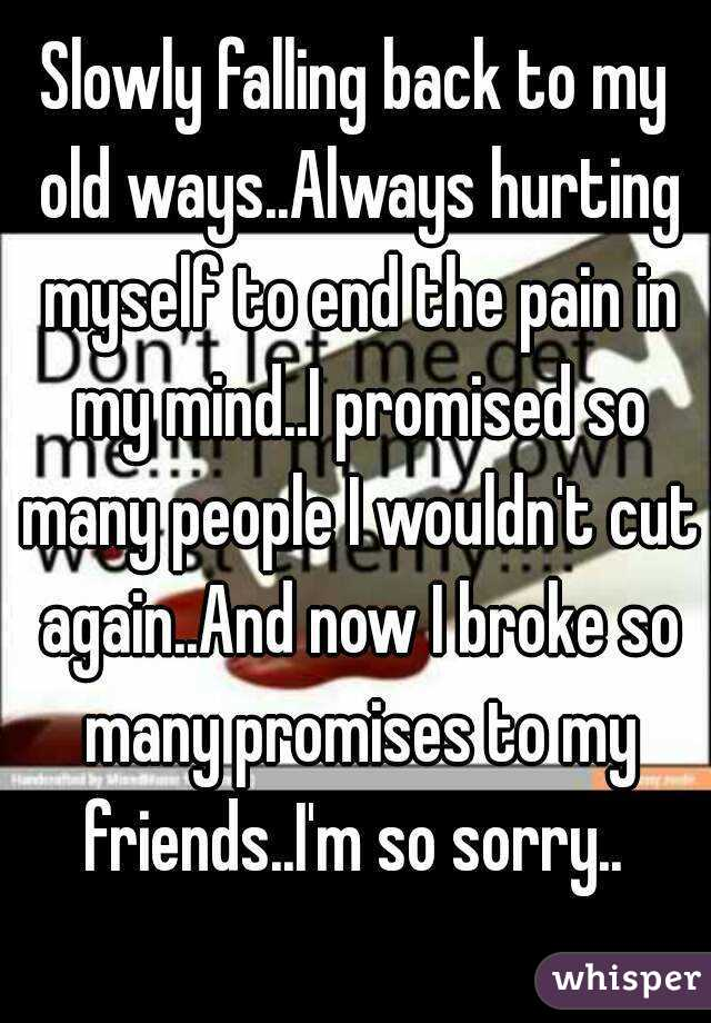 Slowly Falling Back To My Old WaysAlways Hurting Myself End The Pain