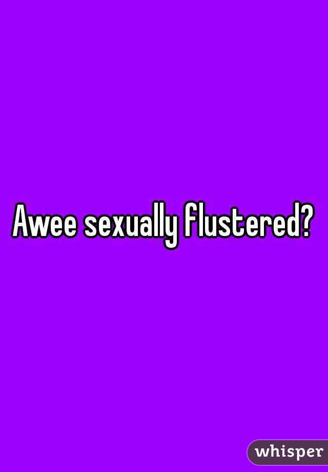 Sexually flustered