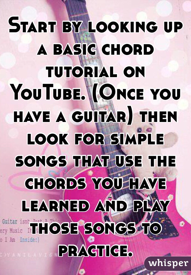Start By Looking Up A Basic Chord Tutorial On Youtube Once You