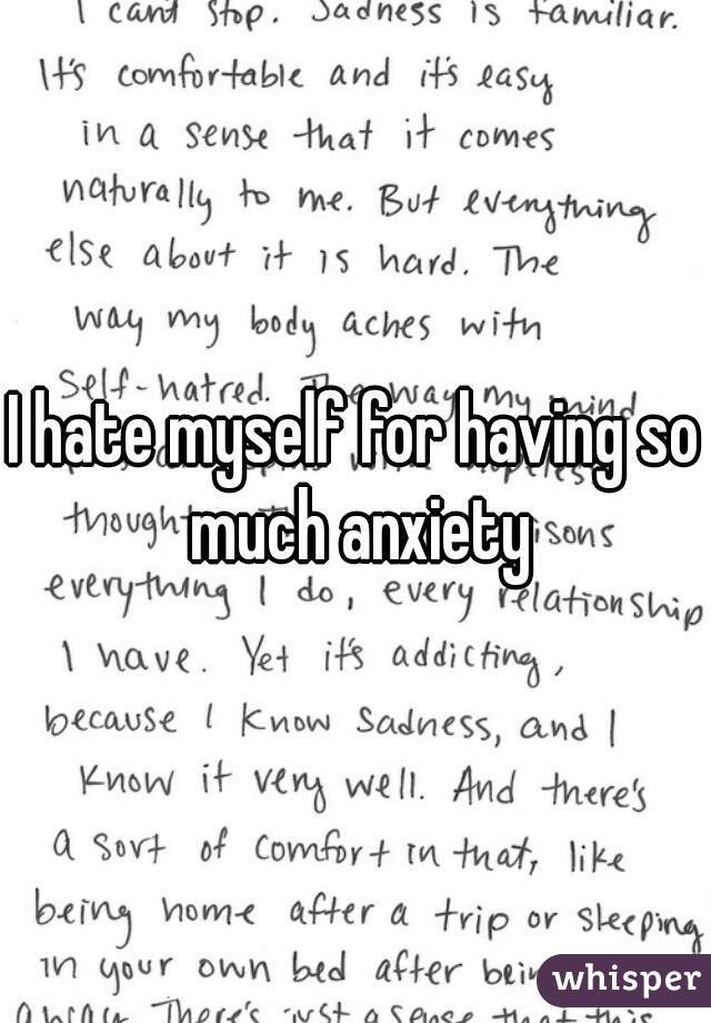 I hate myself for having so much anxiety
