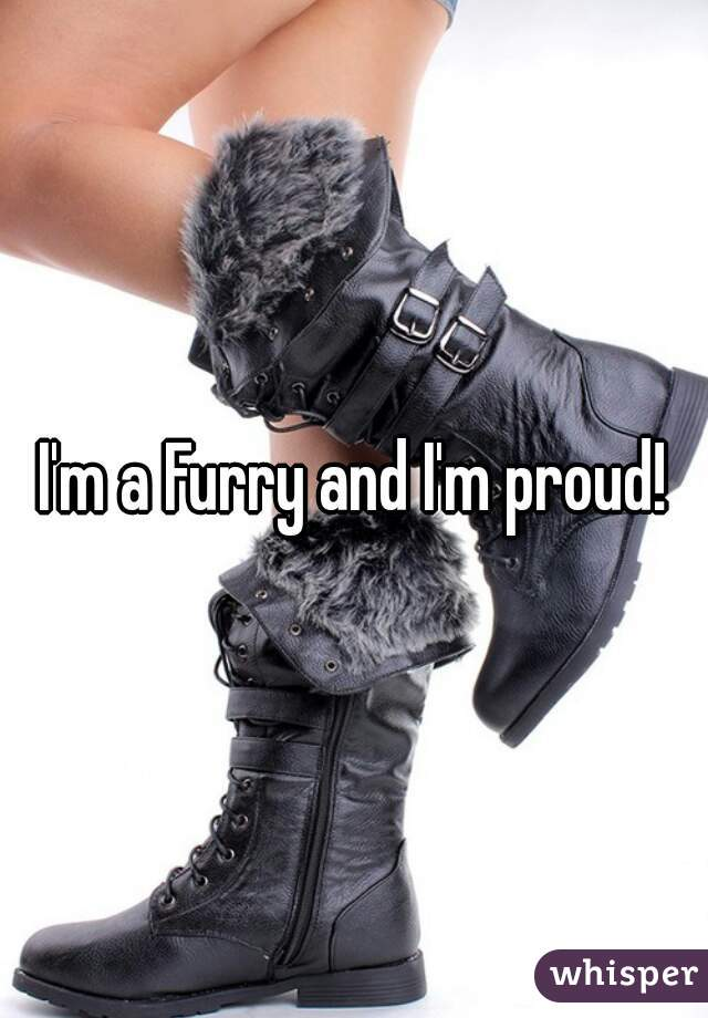 I'm a Furry and I'm proud!