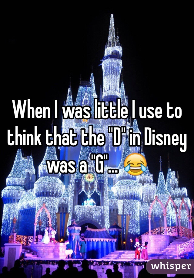 """When I was little I use to think that the """"D"""" in Disney was a """"G""""... 😂"""