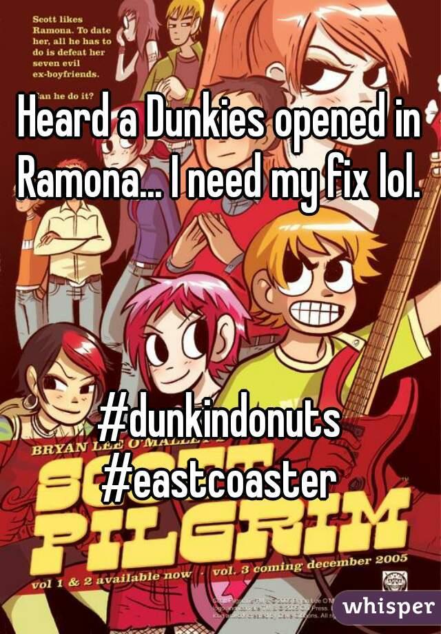 Heard a Dunkies opened in Ramona... I need my fix lol.     #dunkindonuts #eastcoaster