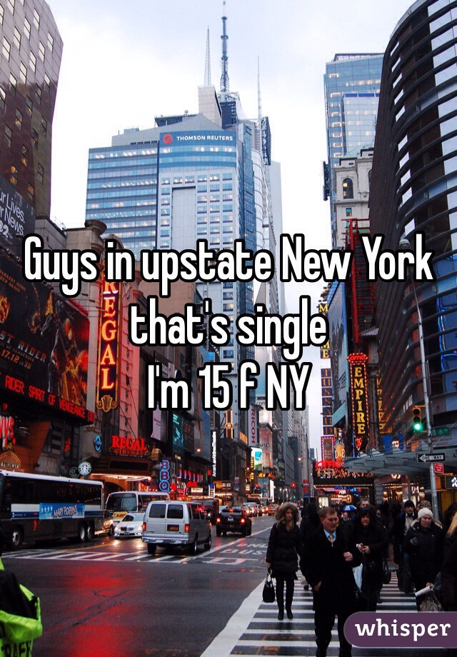 Guys in upstate New York that's single  I'm 15 f NY