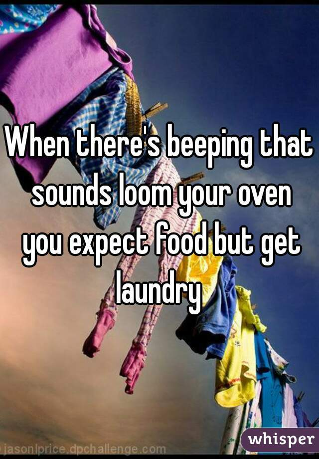 When there's beeping that sounds loom your oven you expect food but get laundry