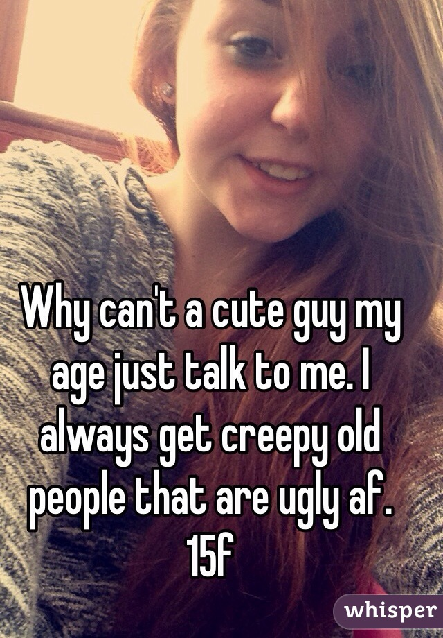Couple Why Cant Cute Guy My Age Just Talk To Me Always Get Creepy Old Whisper Why Cant Cute Guy My Age Just Talk To Me Always Get Creepy