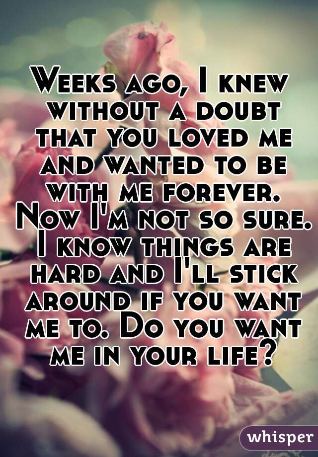 Weeks Ago I Knew Without A Doubt That You Loved Me And Wanted To