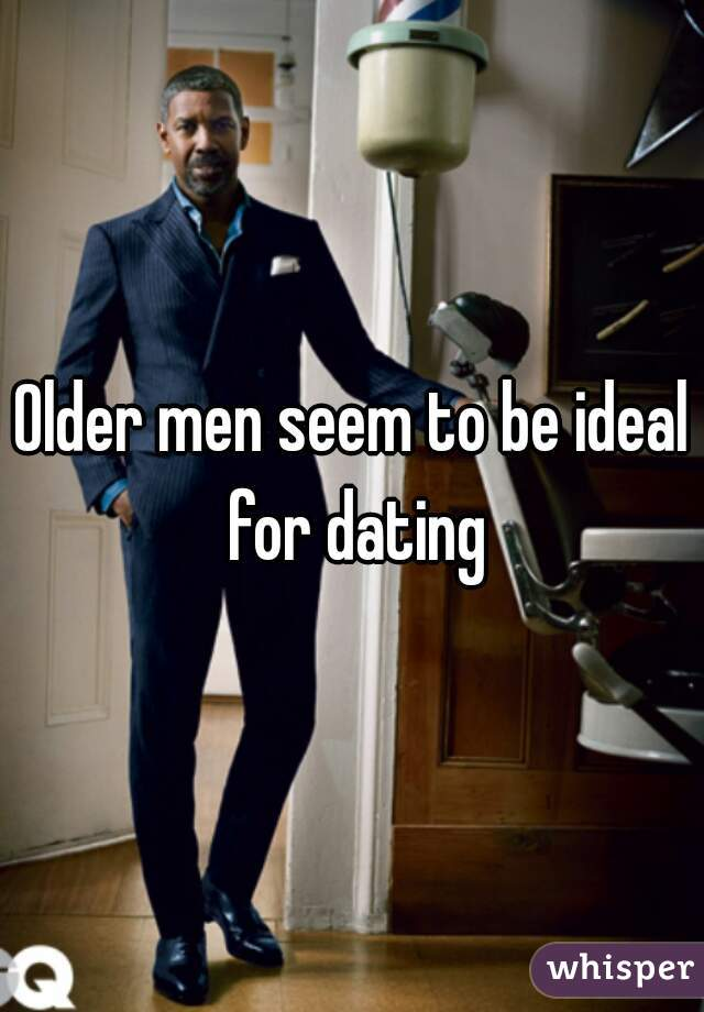 Older men seem to be ideal for dating